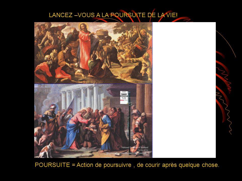 LANCEZ –VOUS A LA POURSUITE DE LA VIE.