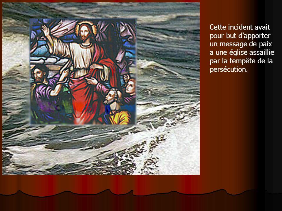 Cette incident avait pour but dapporter un message de paix a une église assaillie par la tempête de la persécution.
