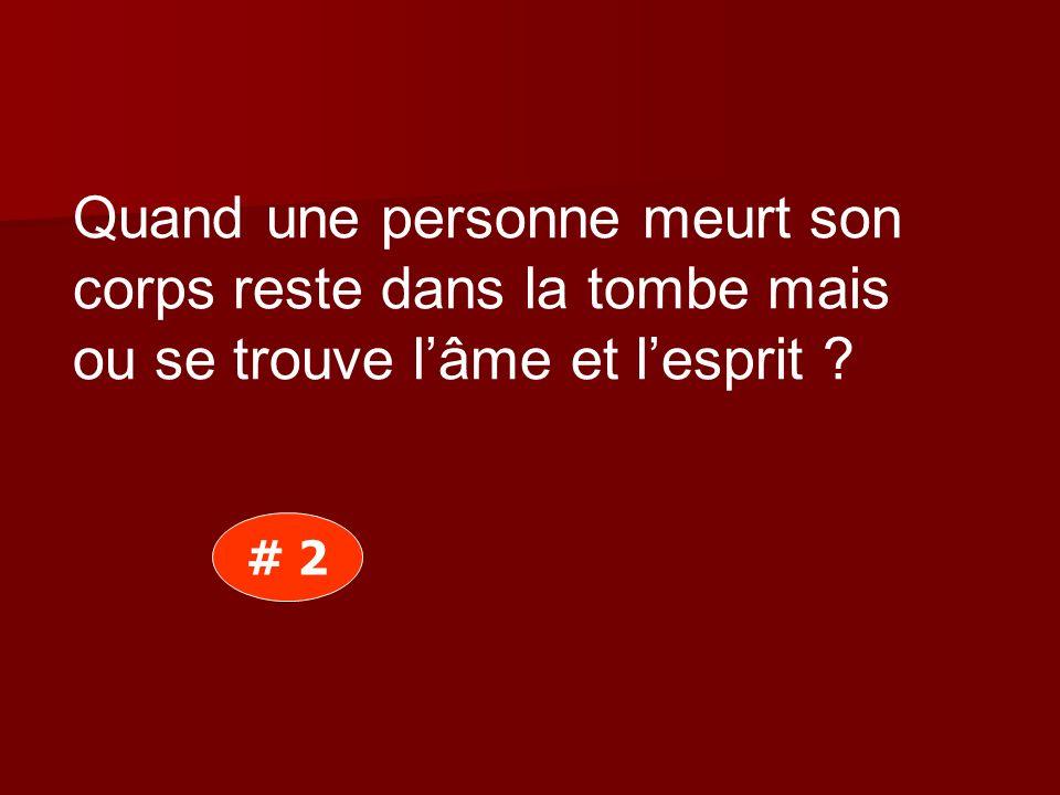 Quand une personne meurt son corps reste dans la tombe mais ou se trouve lâme et lesprit ? # 2