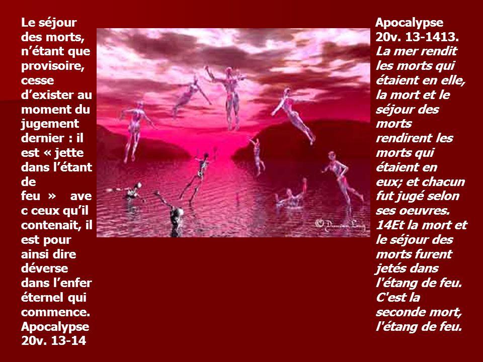 Le séjour des morts, nétant que provisoire, cesse dexister au moment du jugement dernier : il est « jette dans létant de feu » ave c ceux quil contena