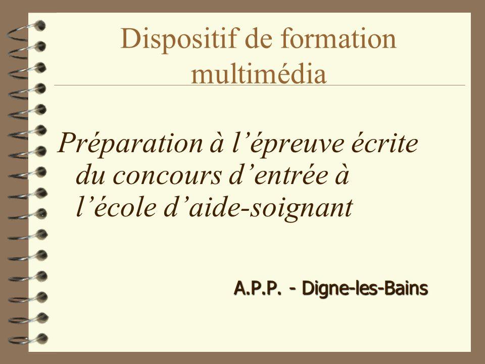 Dispositif de formation multimédia Préparation à lépreuve écrite du concours dentrée à lécole daide-soignant A.P.P.