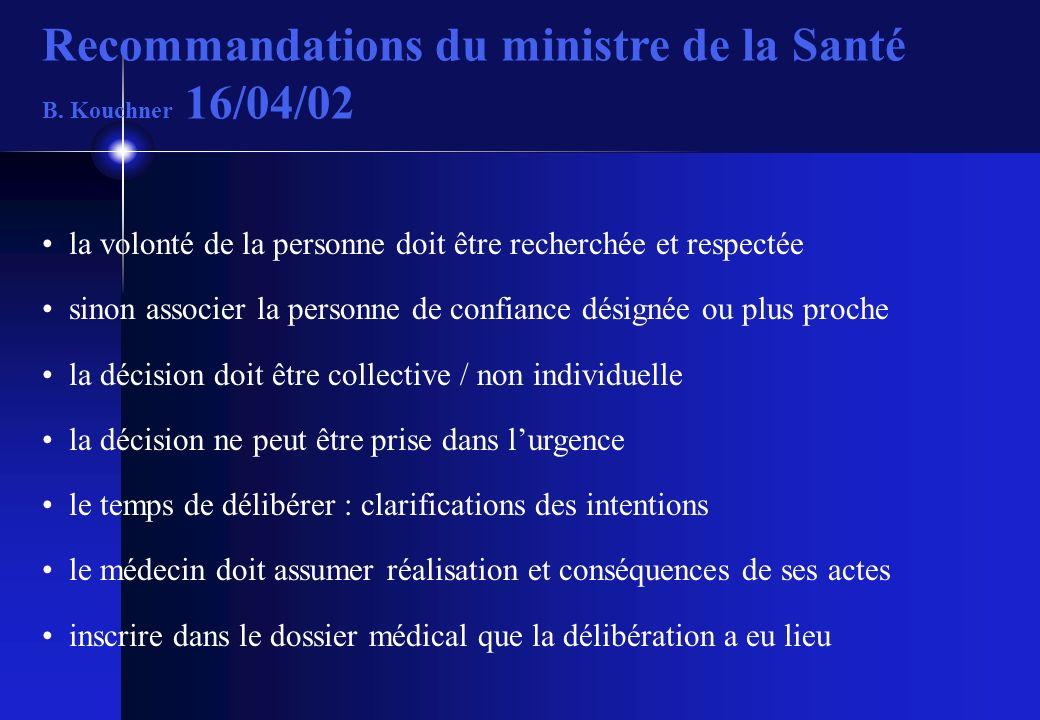 Recommandations du ministre de la Santé B. Kouchner 16/04/02 la volonté de la personne doit être recherchée et respectée sinon associer la personne de