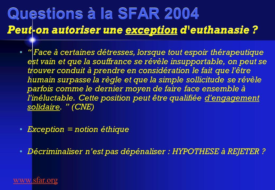 Questions à la SFAR 2004 Peut-on autoriser une exception d'euthanasie ? Face à certaines détresses, lorsque tout espoir thérapeutique est vain et que