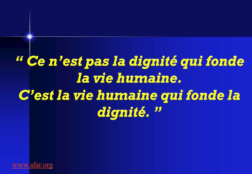 Ce nest pas la dignité qui fonde la vie humaine.Cest la vie humaine qui fonde la dignité.