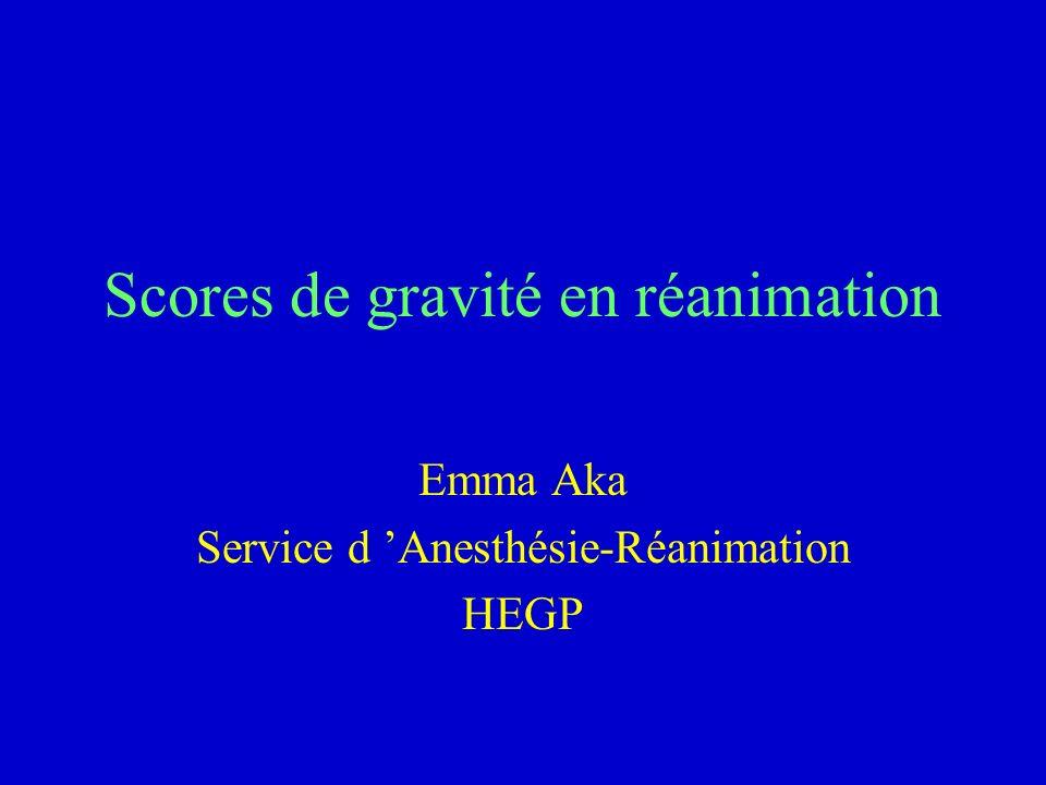 Scores de gravité en réanimation Emma Aka Service d Anesthésie-Réanimation HEGP
