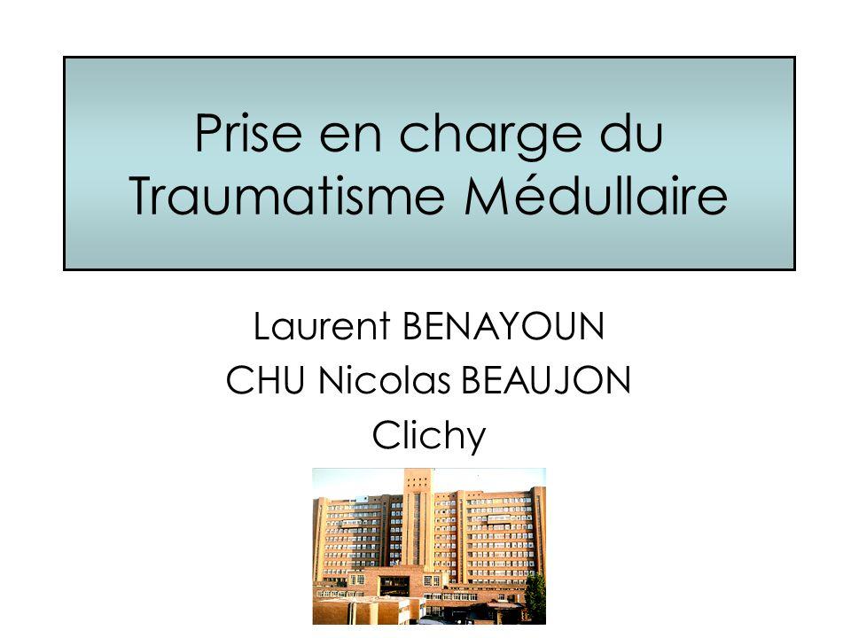 Prise en charge du Traumatisme Médullaire Laurent BENAYOUN CHU Nicolas BEAUJON Clichy