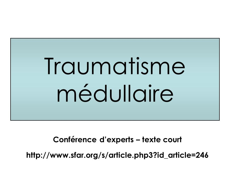 Traumatisme médullaire Conférence dexperts – texte court http://www.sfar.org/s/article.php3?id_article=246