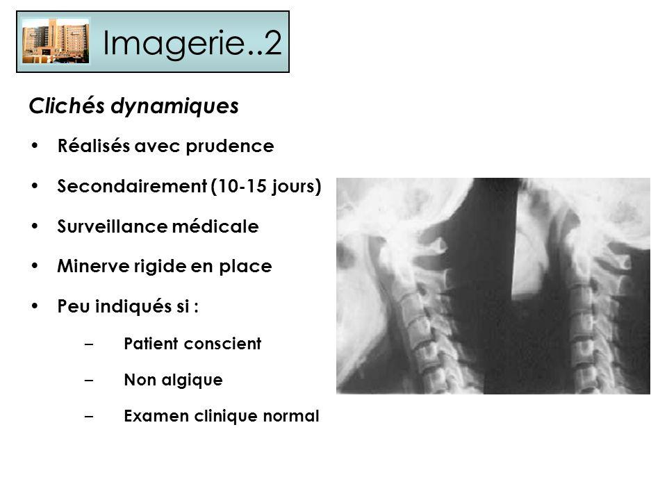 Imagerie..2 Clichés dynamiques Réalisés avec prudence Secondairement (10-15 jours) Surveillance médicale Minerve rigide en place Peu indiqués si : – P