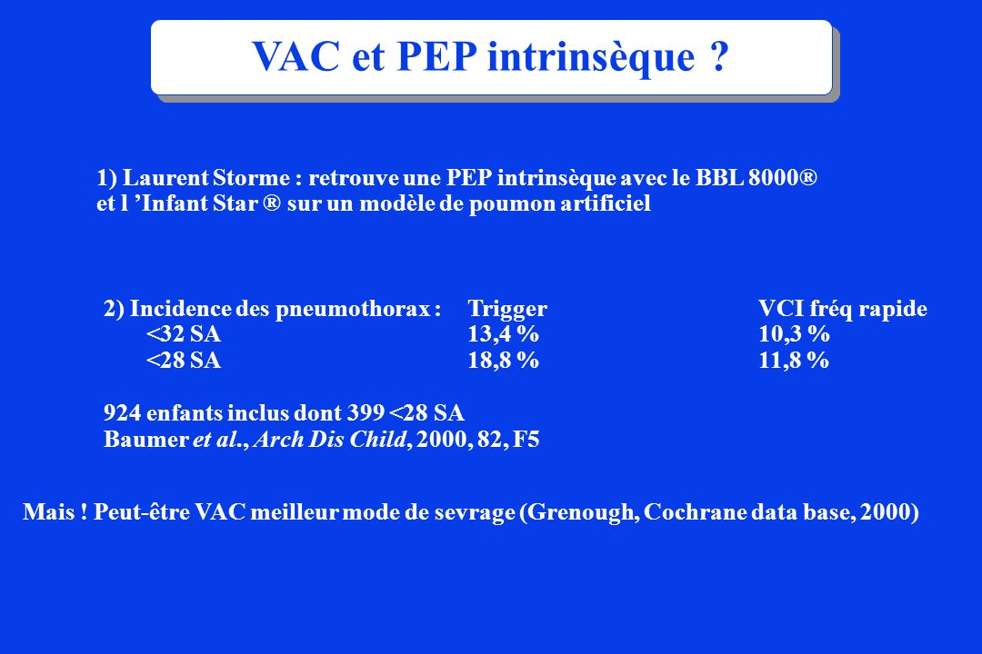 VAC et PEP intrinsèque ? 1) Laurent Storme : retrouve une PEP intrinsèque avec le BBL 8000® et l Infant Star ® sur un modèle de poumon artificiel 2) I