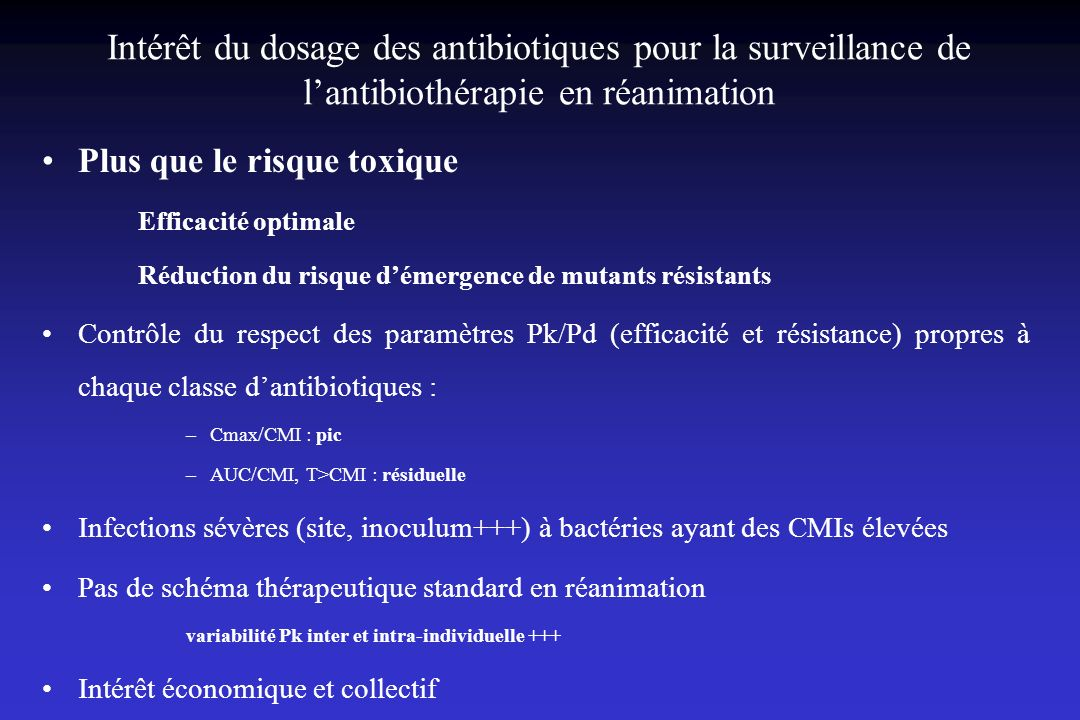 Intérêt du dosage des antibiotiques pour la surveillance de lantibiothérapie en réanimation Plus que le risque toxique Efficacité optimale Réduction d