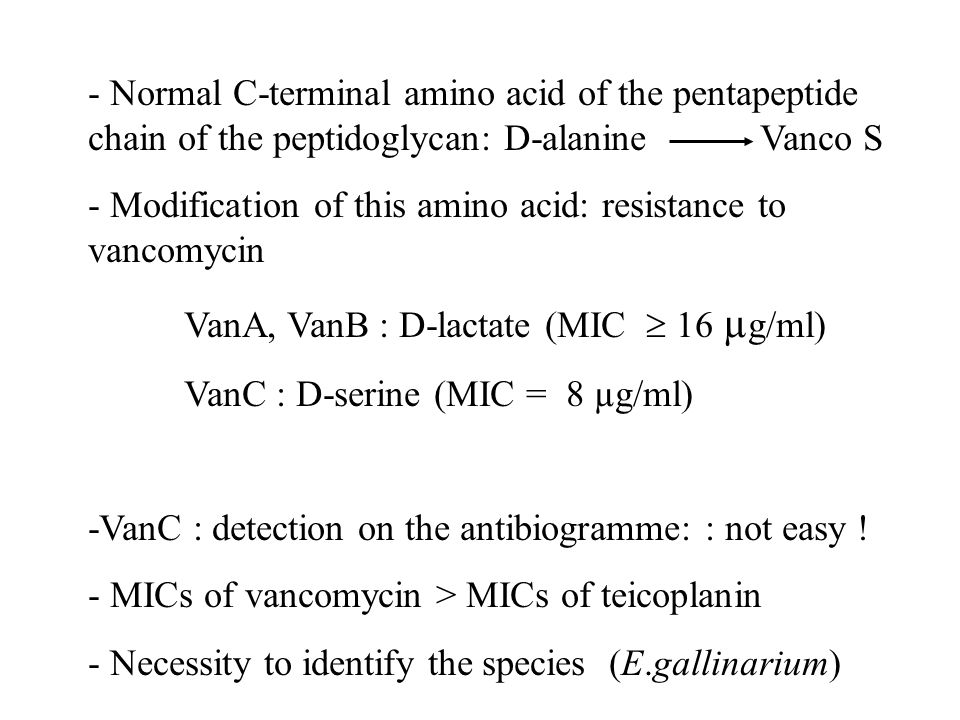 - Normal C-terminal amino acid of the pentapeptide chain of the peptidoglycan: D-alanineVanco S - Modification of this amino acid: resistance to vanco