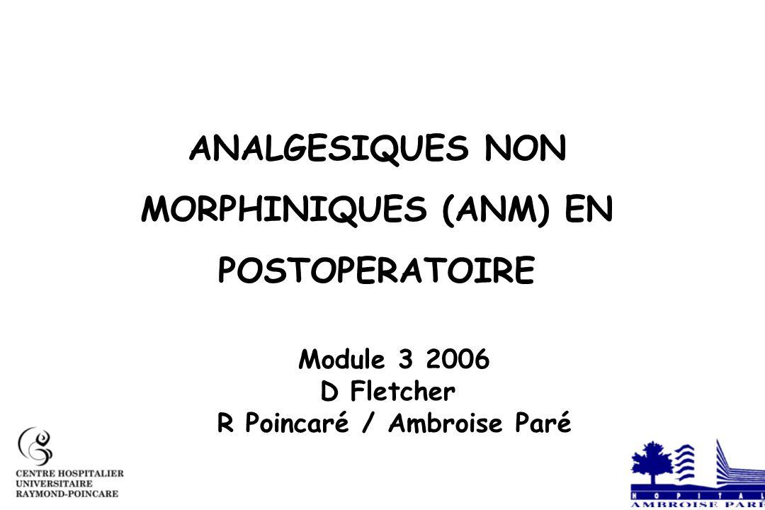 ANALGESIQUES NON MORPHINIQUES (ANM) EN POSTOPERATOIRE Module 3 2006 D Fletcher R Poincaré / Ambroise Paré