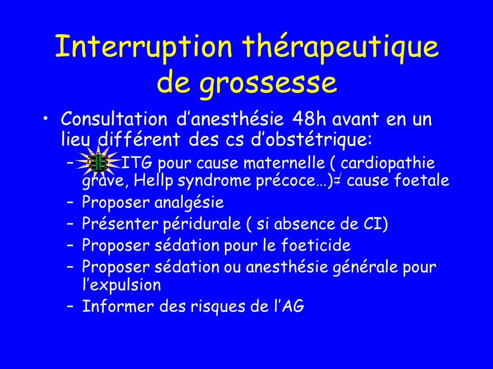Interruption thérapeutique de grossesse Consultation danesthésie 48h avant en un lieu différent des cs dobstétrique: – ITG pour cause maternelle ( car