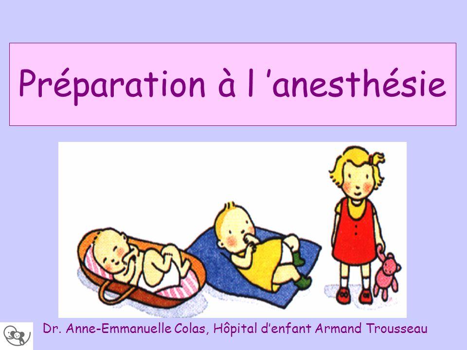 Préparation à l anesthésie Dr. Anne-Emmanuelle Colas, Hôpital denfant Armand Trousseau