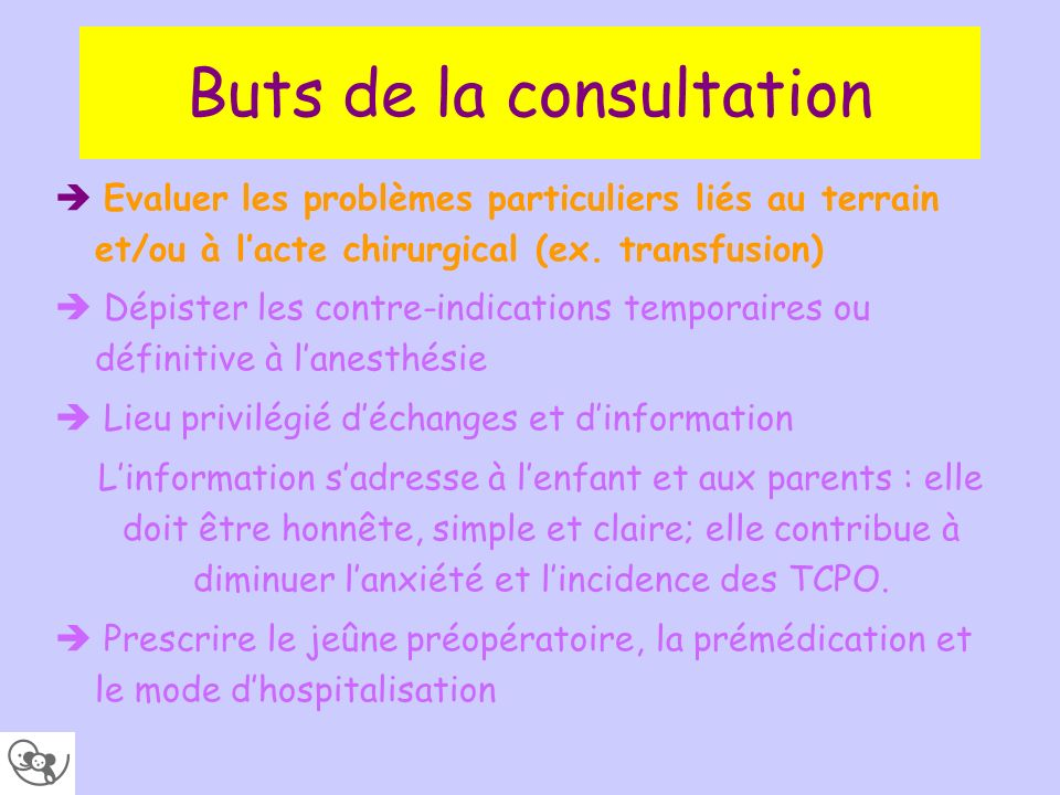 Buts de la consultation Evaluer les problèmes particuliers liés au terrain et/ou à lacte chirurgical (ex. transfusion) Dépister les contre-indications