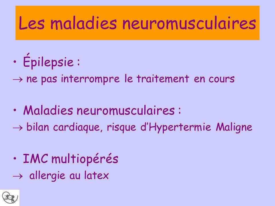 Les maladies neuromusculaires Épilepsie : ne pas interrompre le traitement en cours Maladies neuromusculaires : bilan cardiaque, risque dHypertermie M