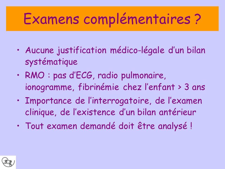 Examens complémentaires ? Aucune justification médico-légale dun bilan systématique RMO : pas dECG, radio pulmonaire, ionogramme, fibrinémie chez lenf