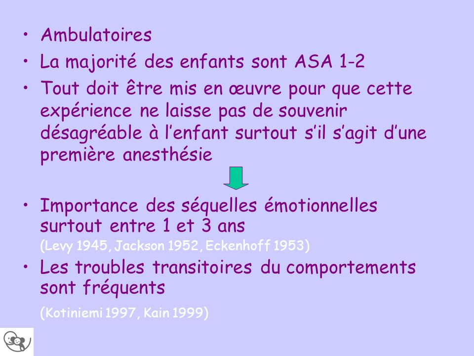 Ambulatoires La majorité des enfants sont ASA 1-2 Tout doit être mis en œuvre pour que cette expérience ne laisse pas de souvenir désagréable à lenfan