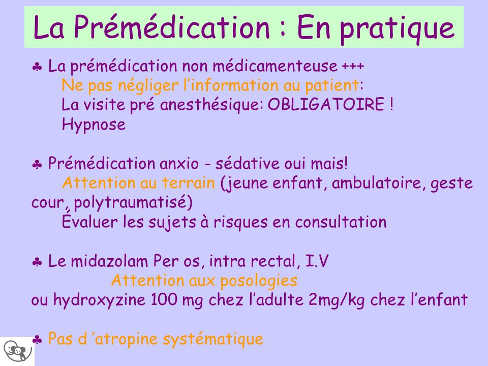 La Prémédication : En pratique La prémédication non médicamenteuse +++ Ne pas négliger linformation au patient: La visite pré anesthésique: OBLIGATOIR