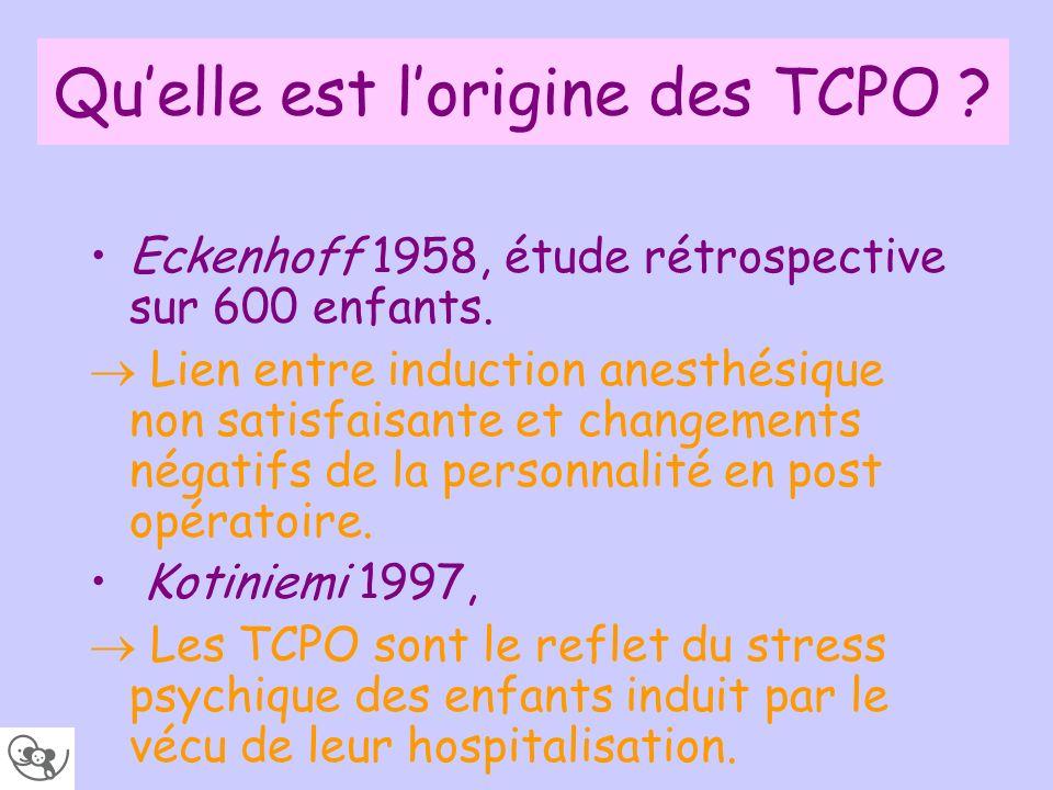 Quelle est lorigine des TCPO ? Eckenhoff 1958, étude rétrospective sur 600 enfants. Lien entre induction anesthésique non satisfaisante et changements