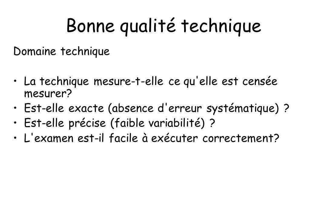 Bonne qualité technique Domaine technique La technique mesure-t-elle ce qu'elle est censée mesurer? Est-elle exacte (absence d'erreur systématique) ?