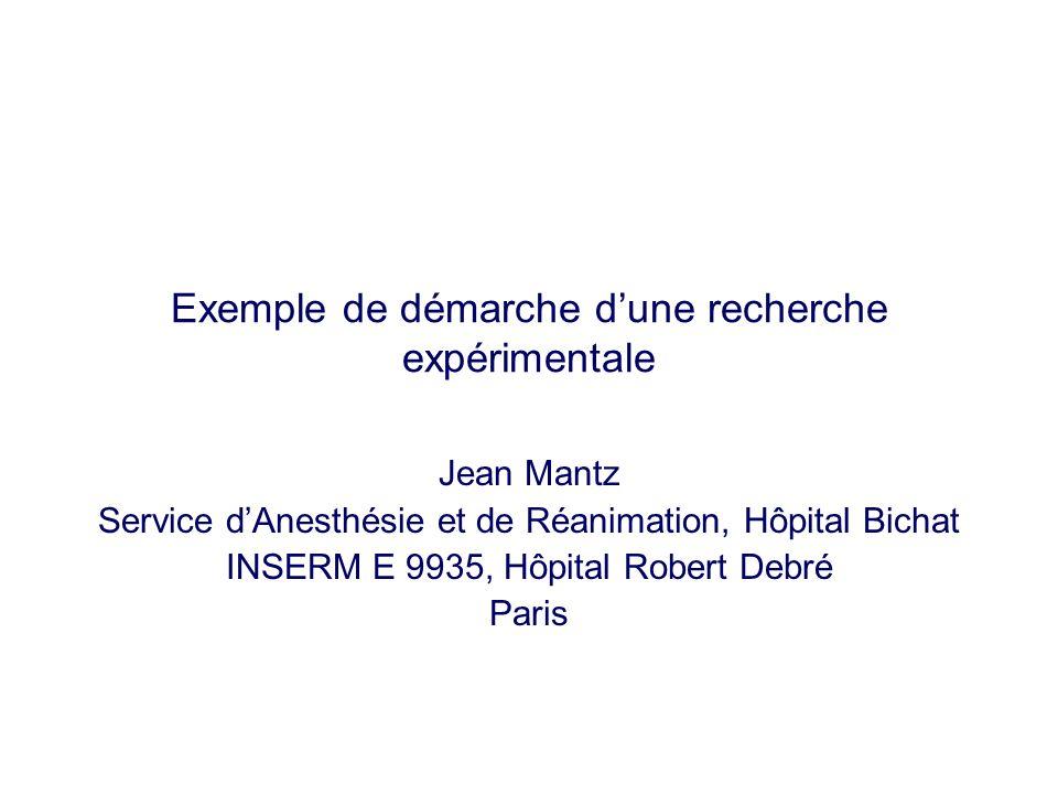 Exemple de démarche dune recherche expérimentale Jean Mantz Service dAnesthésie et de Réanimation, Hôpital Bichat INSERM E 9935, Hôpital Robert Debré
