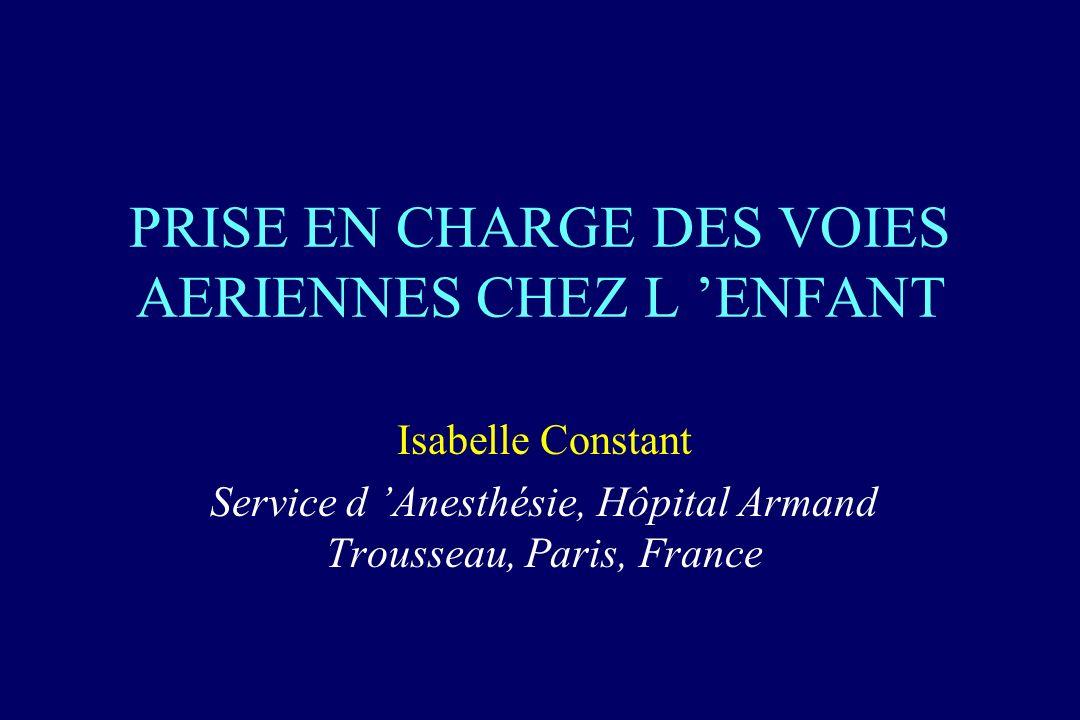 PRISE EN CHARGE DES VOIES AERIENNES CHEZ L ENFANT Isabelle Constant Service d Anesthésie, Hôpital Armand Trousseau, Paris, France