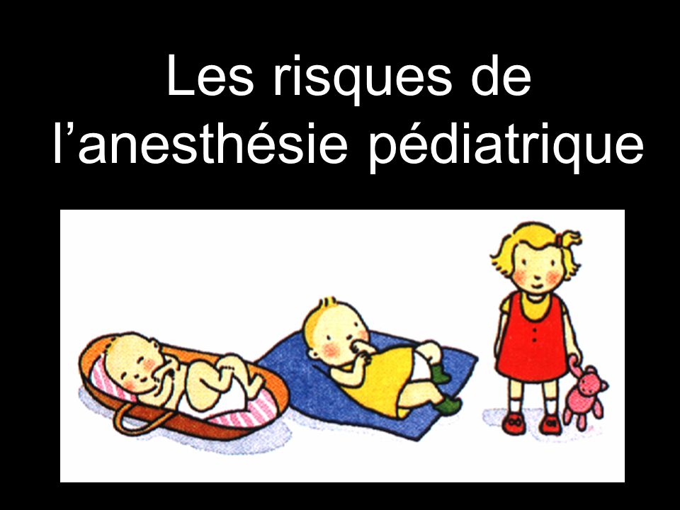 Les risques de lanesthésie pédiatrique
