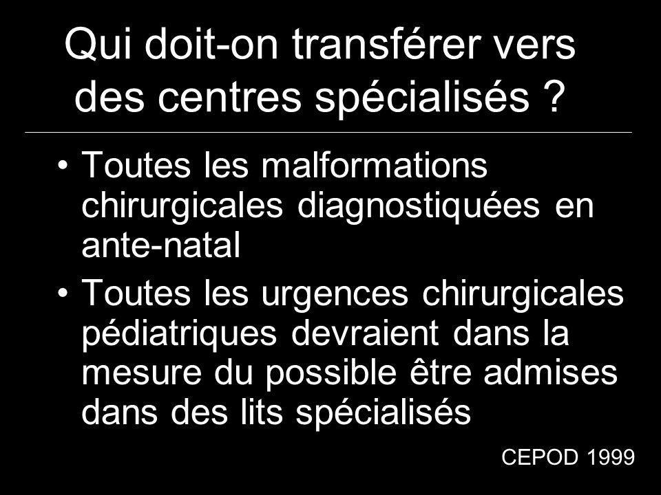 Qui doit-on transférer vers des centres spécialisés ? Toutes les malformations chirurgicales diagnostiquées en ante-natal Toutes les urgences chirurgi