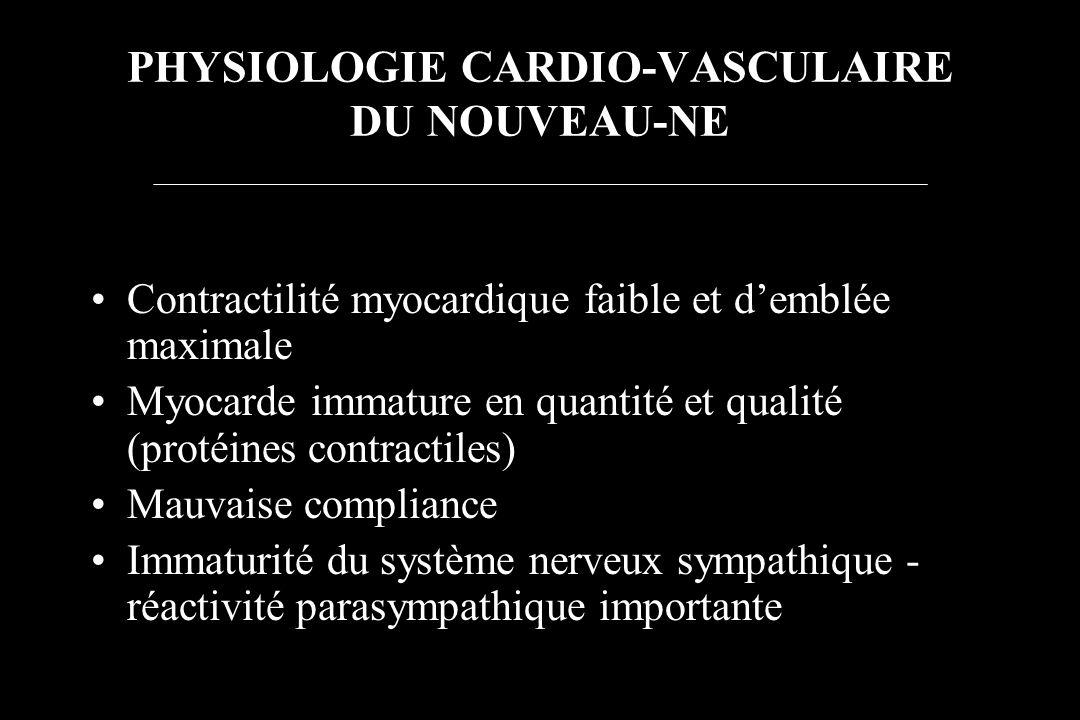 PHYSIOLOGIE CARDIO-VASCULAIRE DU NOUVEAU-NE Contractilité myocardique faible et demblée maximale Myocarde immature en quantité et qualité (protéines c