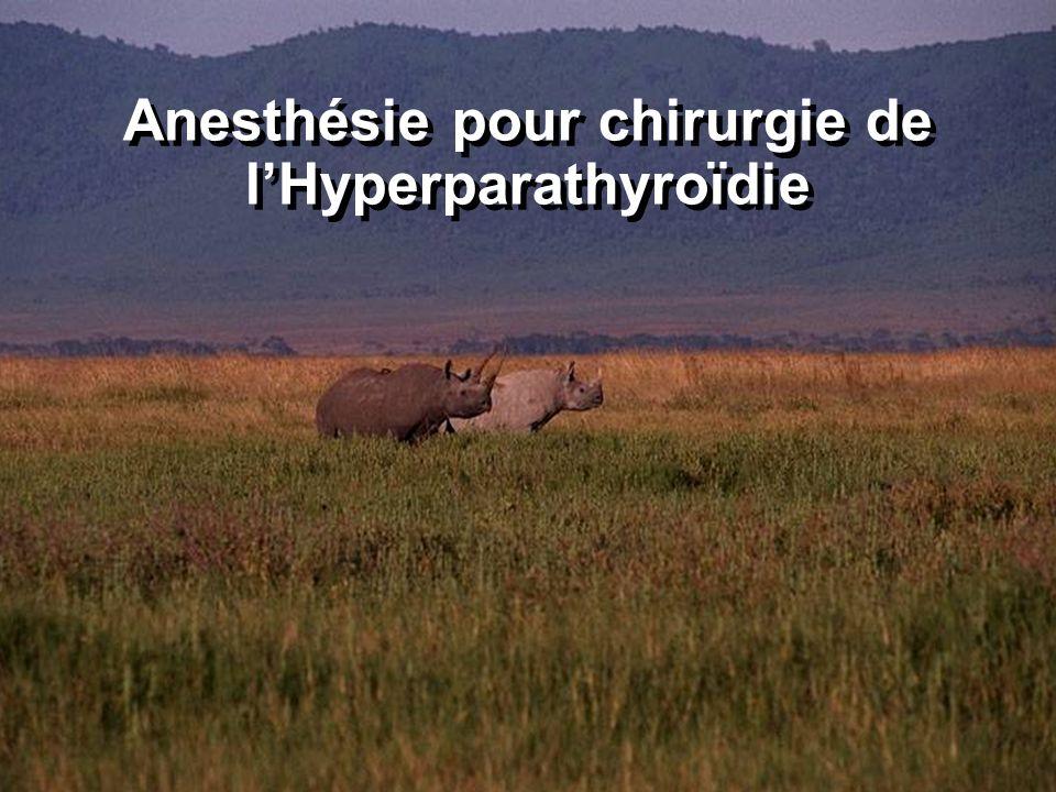 Chirurgie de l hyperparathyroïdie Implications pour la CS anesthésie Calcémie/phosphorémieCalcémie/phosphorémie Signes de déshydratation extracellulaire ?Signes de déshydratation extracellulaire .