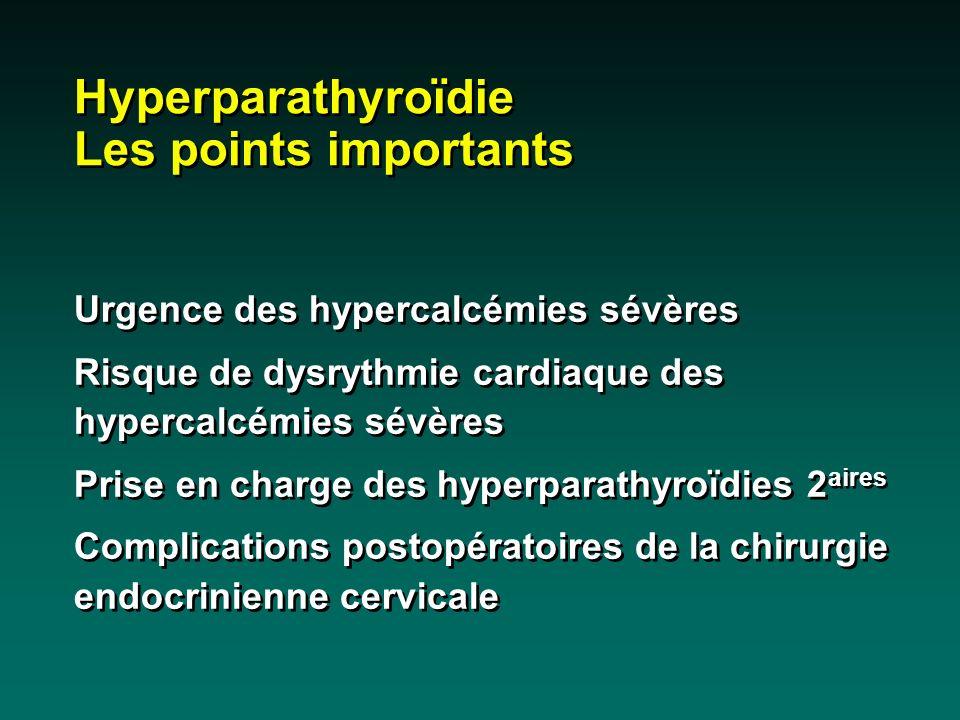 Hyperparathyroïdie Les points importants Urgence des hypercalcémies sévères Risque de dysrythmie cardiaque des hypercalcémies sévères Prise en charge