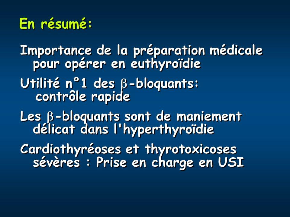 En résumé: Importance de la préparation médicale pour opérer en euthyroïdie Utilité n°1 des -bloquants: contrôle rapide Les -bloquants sont de manieme