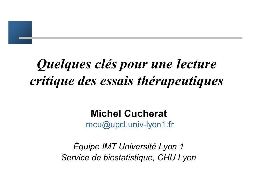 Quelques clés pour une lecture critique des essais thérapeutiques Michel Cucherat mcu@upcl.univ-lyon1.fr Équipe IMT Université Lyon 1 Service de biost