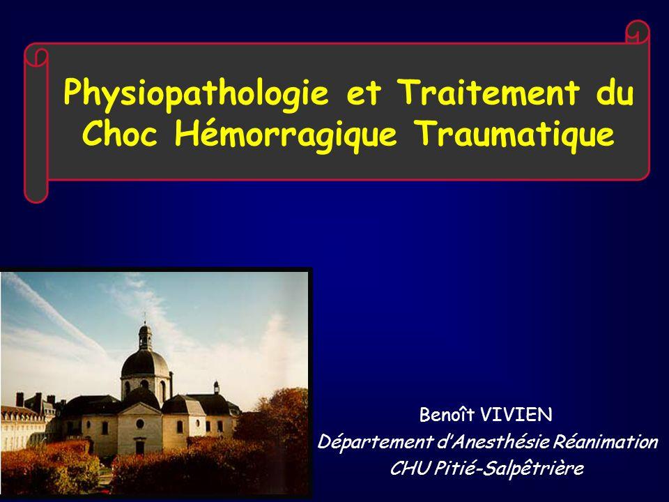 Physiopathologie et Traitement du Choc Hémorragique Traumatique Benoît VIVIEN Département dAnesthésie Réanimation CHU Pitié-Salpêtrière