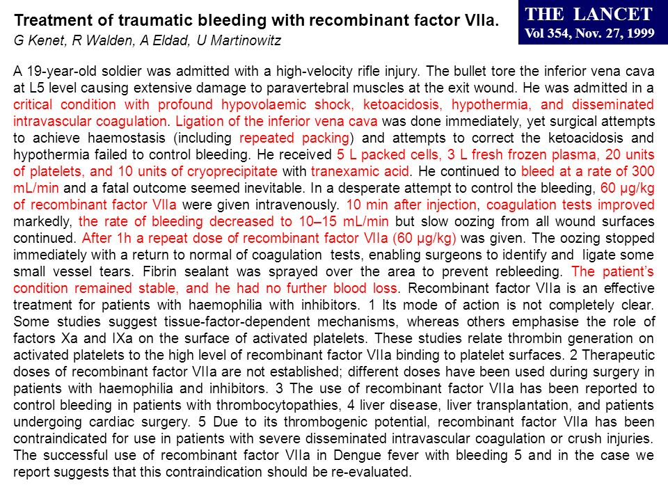 Treatment of traumatic bleeding with recombinant factor VIIa. G Kenet, R Walden, A Eldad, U Martinowitz A 19-year-old soldier was admitted with a high