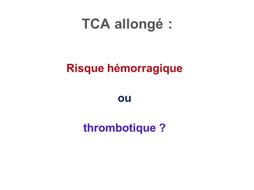 TCA allongé : Risque hémorragique ou thrombotique ?