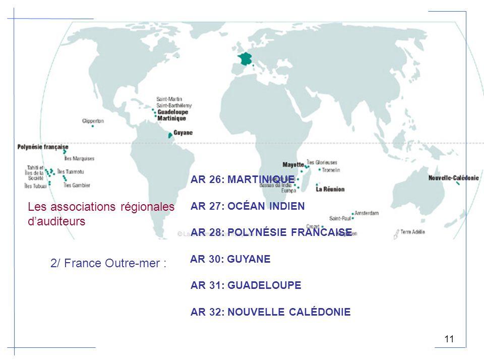 Les associations régionales dauditeurs 2/ France Outre-mer : AR 26: MARTINIQUE AR 27: OCÉAN INDIEN AR 31: GUADELOUPE AR 28: POLYNÉSIE FRANCAISE AR 30: GUYANE AR 32: NOUVELLE CALÉDONIE 11