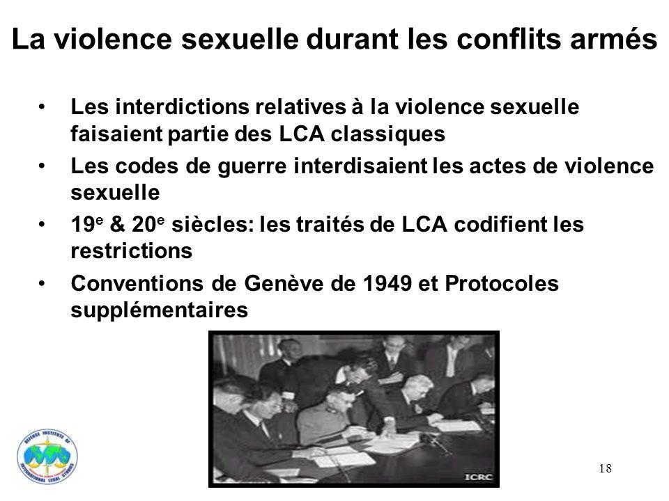 18 La violence sexuelle durant les conflits armés Les interdictions relatives à la violence sexuelle faisaient partie des LCA classiques Les codes de