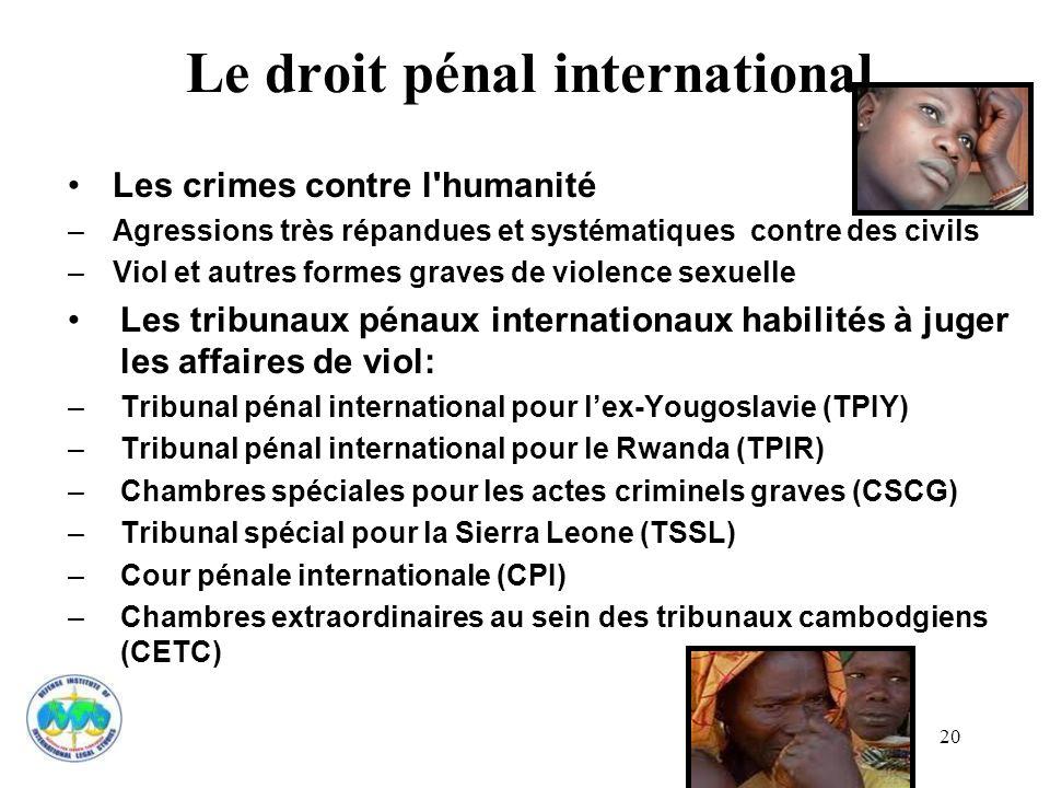 20 Les crimes contre l'humanité –Agressions très répandues et systématiques contre des civils –Viol et autres formes graves de violence sexuelle Les t