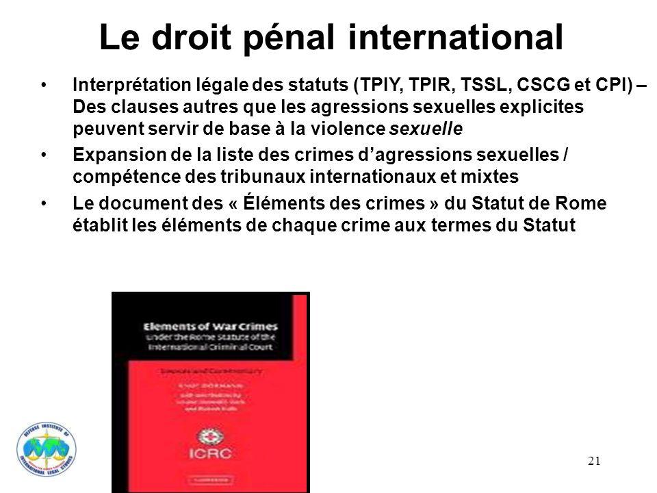 21 Le droit pénal international Interprétation légale des statuts (TPIY, TPIR, TSSL, CSCG et CPI) – Des clauses autres que les agressions sexuelles ex