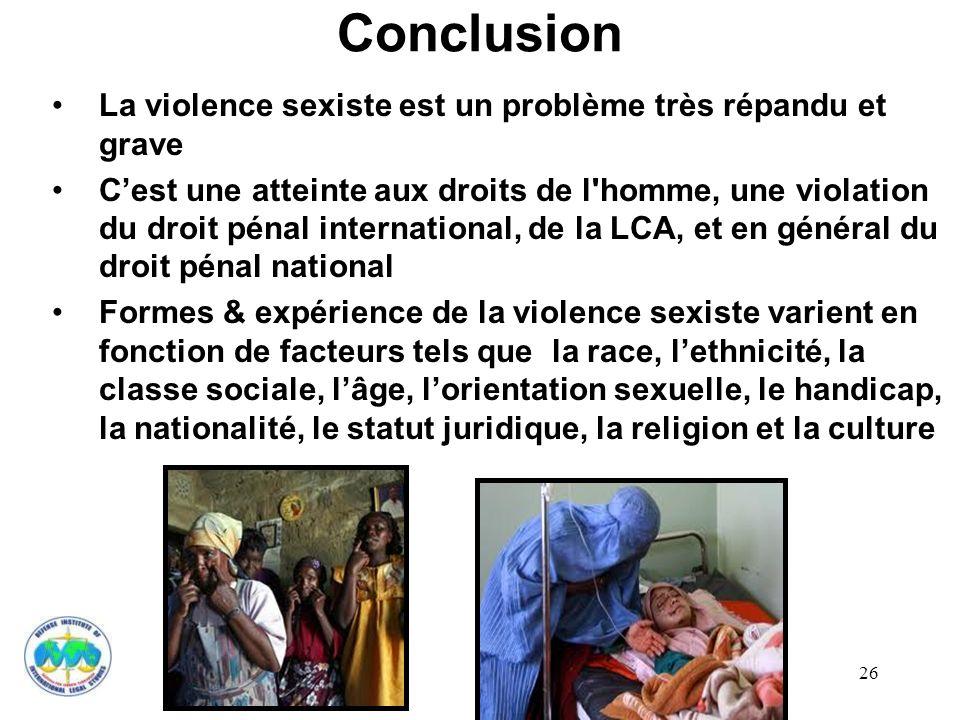 26 Conclusion La violence sexiste est un problème très répandu et grave Cest une atteinte aux droits de l'homme, une violation du droit pénal internat