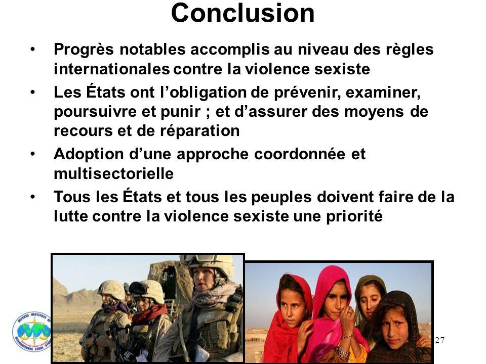 27 Conclusion Progrès notables accomplis au niveau des règles internationales contre la violence sexiste Les États ont lobligation de prévenir, examin