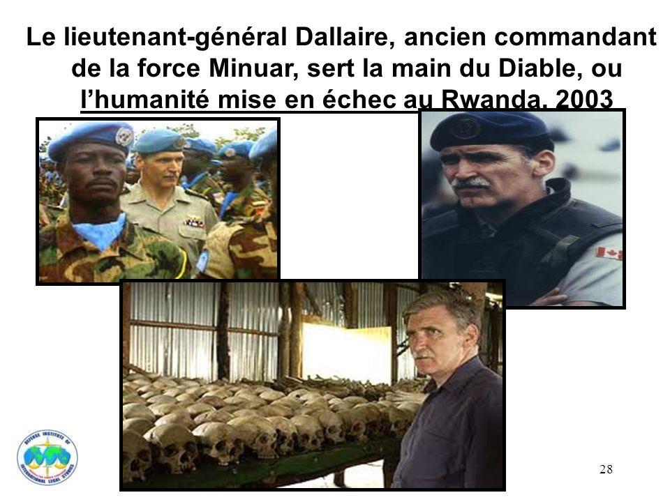 28 Le lieutenant-général Dallaire, ancien commandant de la force Minuar, sert la main du Diable, ou lhumanité mise en échec au Rwanda, 2003