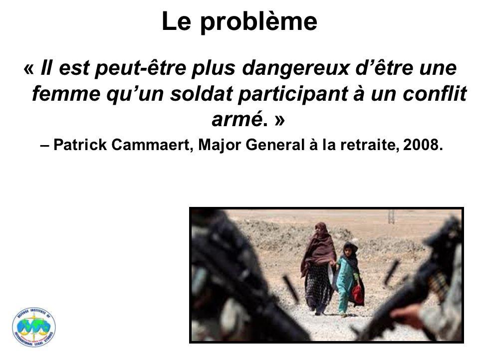 7 Le problème « Il est peut-être plus dangereux dêtre une femme quun soldat participant à un conflit armé. » – Patrick Cammaert, Major General à la re