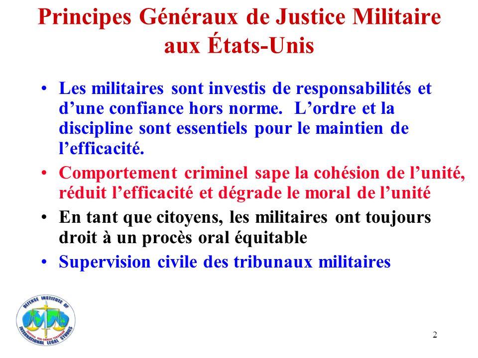 2 Principes Généraux de Justice Militaire aux États-Unis Les militaires sont investis de responsabilités et dune confiance hors norme. Lordre et la di