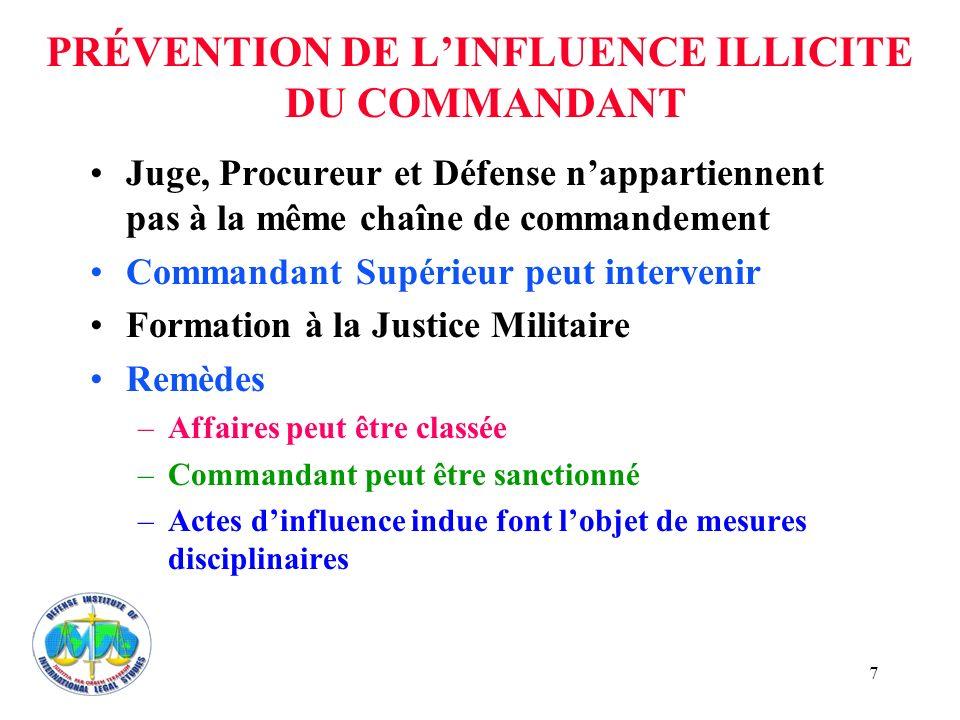 7 PRÉVENTION DE LINFLUENCE ILLICITE DU COMMANDANT Juge, Procureur et Défense nappartiennent pas à la même chaîne de commandement Commandant Supérieur