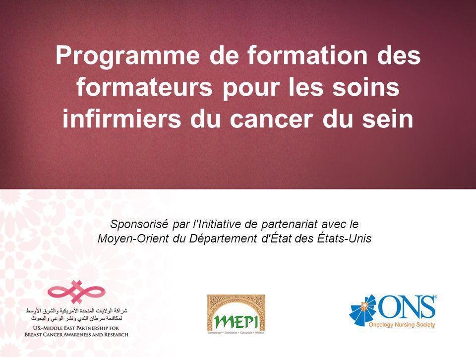 Programme de formation des formateurs pour les soins infirmiers du cancer du sein Sponsorisé par l Initiative de partenariat avec le Moyen-Orient du Département d État des États-Unis