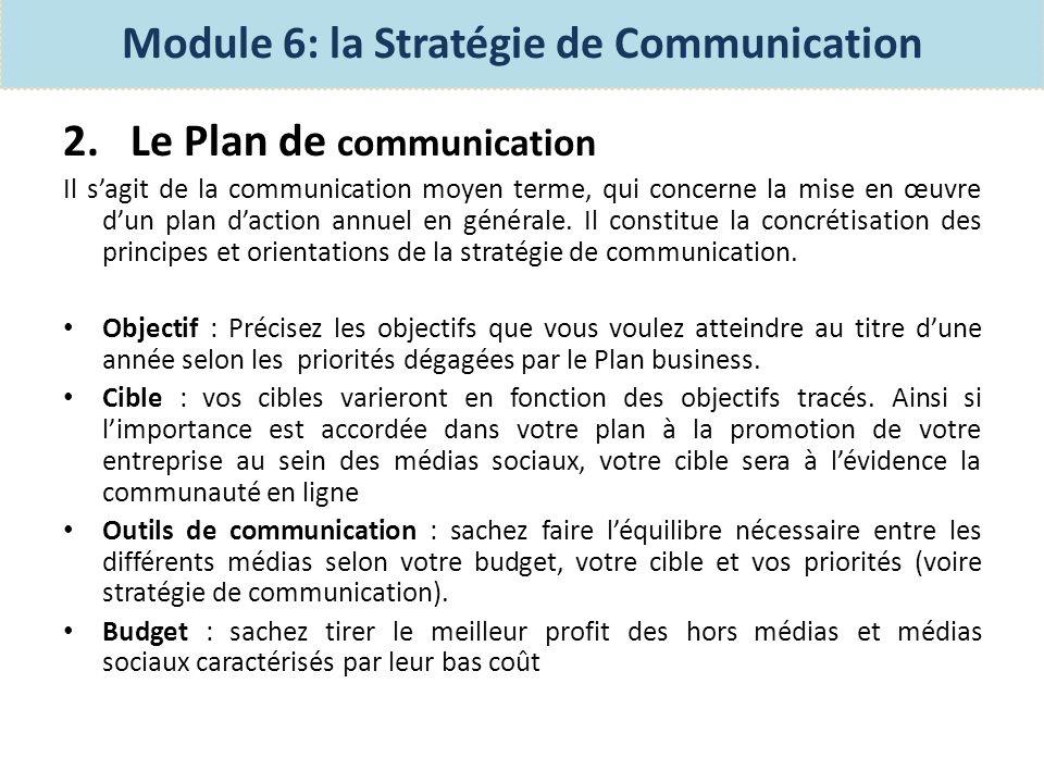2. Le Plan de communication Il sagit de la communication moyen terme, qui concerne la mise en œuvre dun plan daction annuel en générale. Il constitue