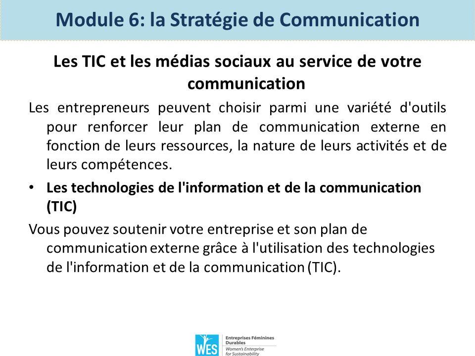 Module 6: la Stratégie de Communication Les technologies de l information et de la communication (TIC) Les technologies de l information et de la communication (TIC) fournissent aux entreprises des supports de communication essentiels pour rester compétitif dans l économie locale et mondiale.
